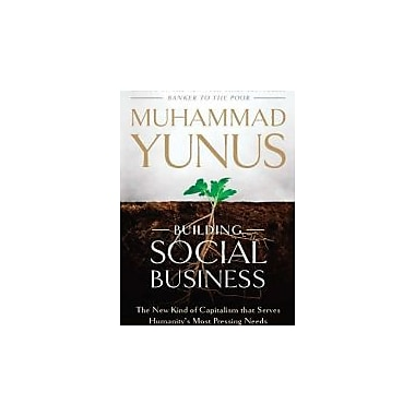 Building Social Business: The New Kind of Capitalism That Serves Humanity's Most Pressing Needs, New Book (9781586488246)