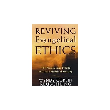 Reviving Evangelical Ethics: The Promises and Pitfalls of Classic Models of Morality, Used Book (9781587431890)