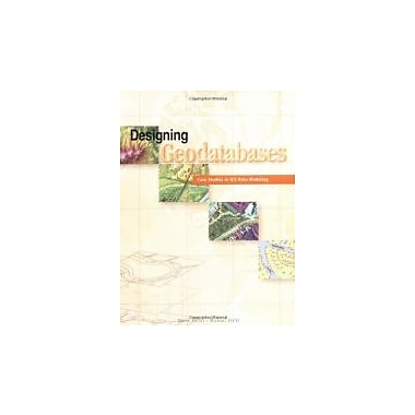 Designing Geodatabases: Case Studies in GIS Data Modeling, New Book (9781589480216)