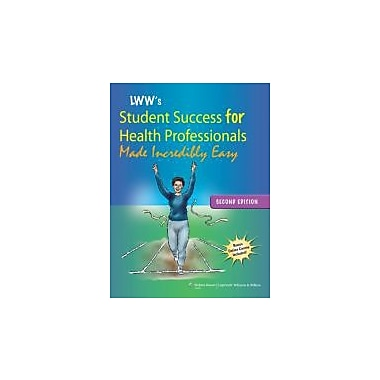 Lippincott Williams & Wilkins' Student Success for Health Professionals Made Incredibly Easy, New Book (9781609137847)