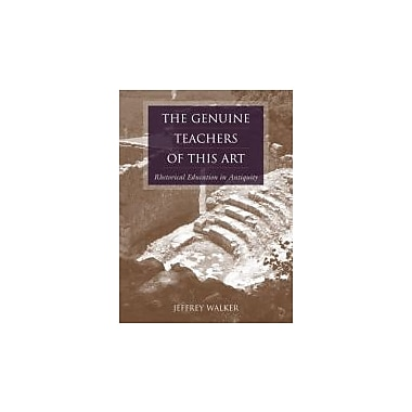 The Genuine Teachers of This Art: Rhetorical Education in Antiquity (Studies in Rhetoric/Communication)