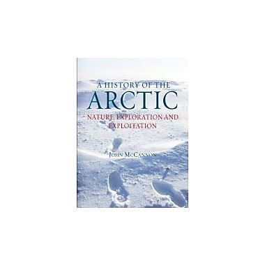 A History of the Arctic: Nature, Exploration and Exploitation, New Book (9781780230184)