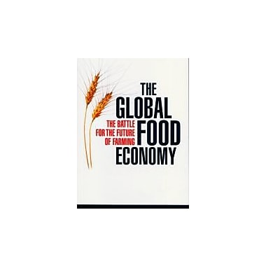 The Global Food Economy: The Battle for the Future of Farming, New Book (9781842777954)