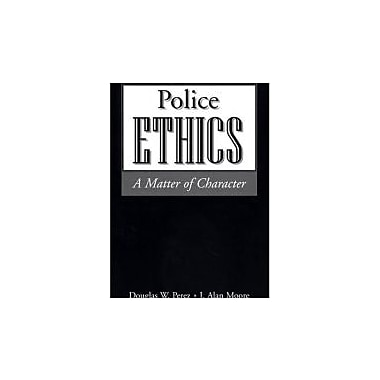 Police Ethics: A Matter of Character, New Book (9781928916222)