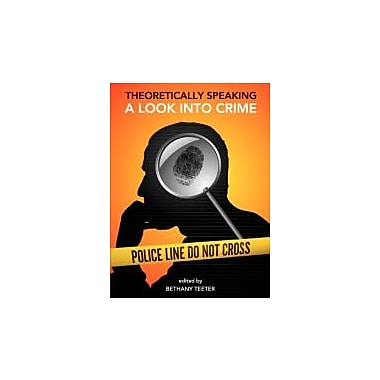 Theoretically Speaking: A Look Into Crime, New Book (9781934269947)