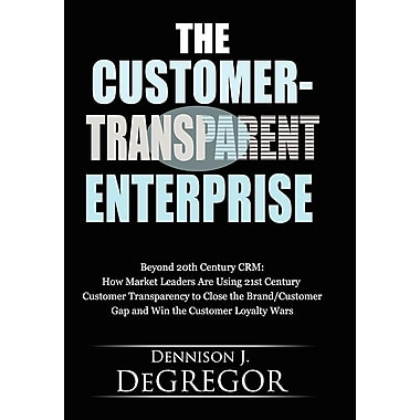 The Customer-Transparent Enterprise: Beyond 20th Century Crm
