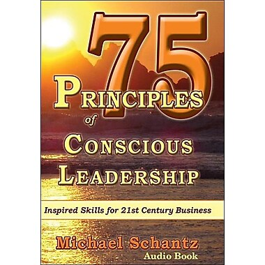 75 Principles of Conscious Leadership: Inspired Skills for 21st Century Business