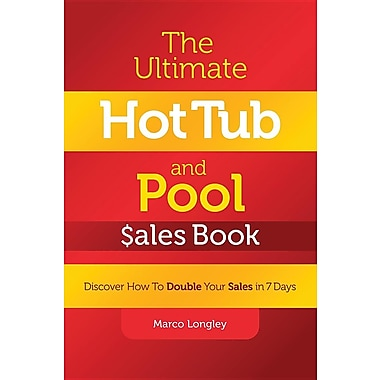 The Ultimate Hot Tub and Pool $Ales Book: Discover How to Double Your $Ales in 7 Days