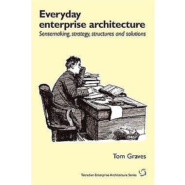 Everyday Enterprise-Architecture: Sensemaking, Strategy, Structures and Solutions