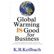 Global Warming Is Good for Business:  How Savvy Entrepreneurs