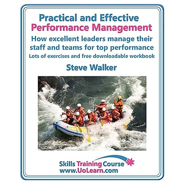 Practical & Effective Performance Management- How Excellent Leaders Manage & Improve Their Staff: Employees & Teams