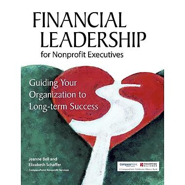 Financial Leadership for Nonprofit Executives: Guiding Your Organization to Long-Term Success