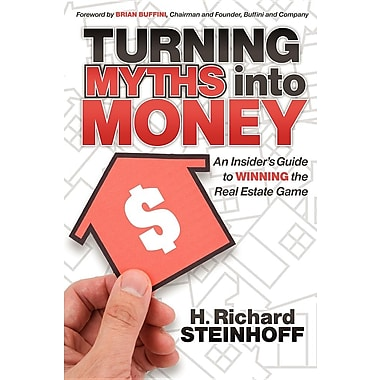 Turning Myths Into Money: An Insider's Guide to Winning the Real Estate Game