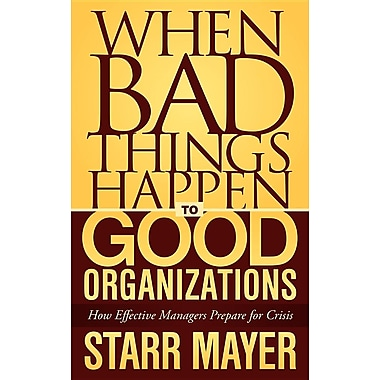 When Bad Things Happen to Good Organizations: How Effective Managers Prepare for Crisis