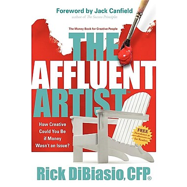 The Affluent Artist: How Creative Could You Be If Money Wasn't an Issue? the Money Book for Creative People