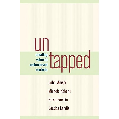 Untapped: Creating Value in Underserved Markets