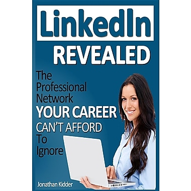Linkedin Revealed: The Professional Network Your Career Can't Afford to Ignore