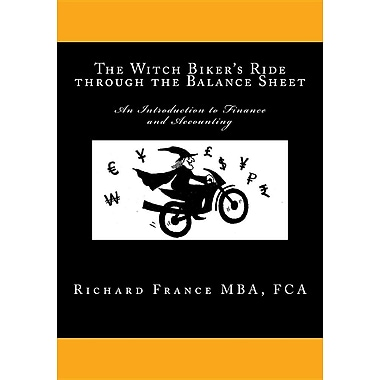 The Witch Biker's Ride Through the Balance Sheet: An Introduction to Finance and Accounting