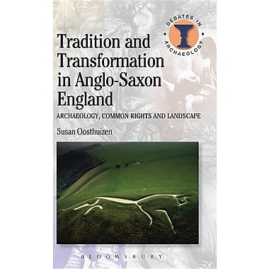 Tradition and Transformation in Anglo-Saxon England: Archaeology, Common Rights and Landscape