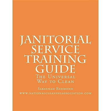 Janitorial Service Training Guide: The Universal Way to Clean