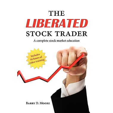 The Liberated Stock Trader: A Complete Stock Market Education, Includes 16 Hours of Video Training
