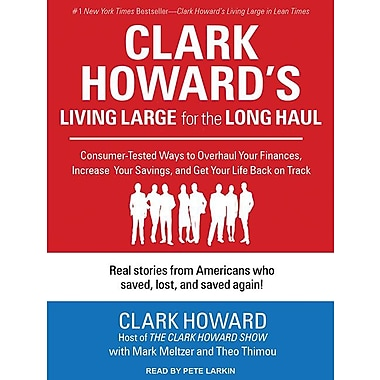 Clark Howard's Living Large for the Long Haul: Consumer-Tested Ways to Overhaul Your Finances