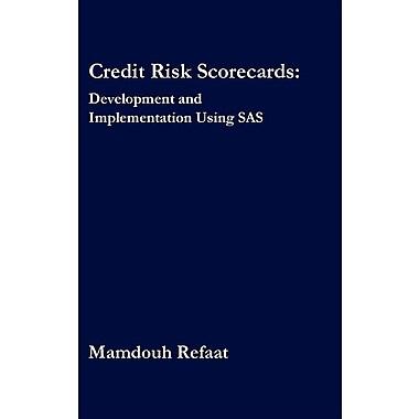 Credit Risk Scorecards: Development and Implementation Using SAS