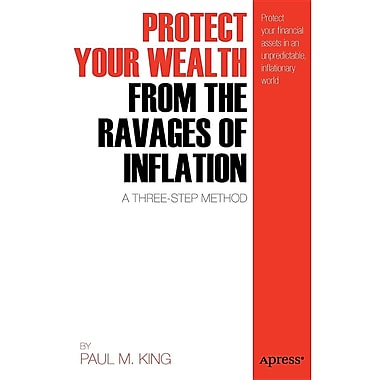 Protect Your Wealth from the Ravages of Inflation: A Three-Step Method