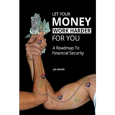 Let Your Money Work Harder for You: A Road Map to Financial Security