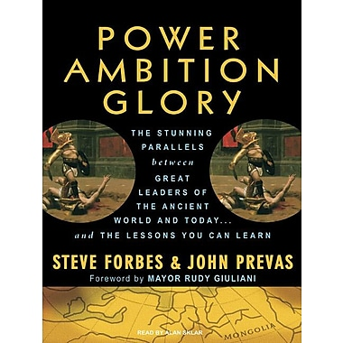 Power Ambition Glory: The Stunning Parallels Between Great Leaders of the Ancient World & Today...& the Lessons You Can Learn