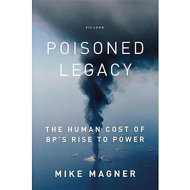 Poisoned Legacy: The Human Cost of BP's Rise to Power