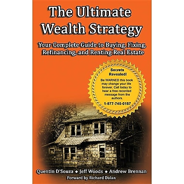 The Ultimate Wealth Strategy: Your Complete Guide to Buying, Fixing, Refinancing, and Renting Real Estate