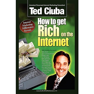 How to Get Rich on the Internet: America's 21 Top Marketers Reveal Insider Secrets to Outrageous Internet Marketing Success!