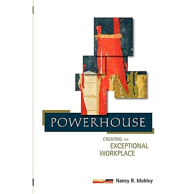 Powerhouse: Creating the Exceptional Workplace