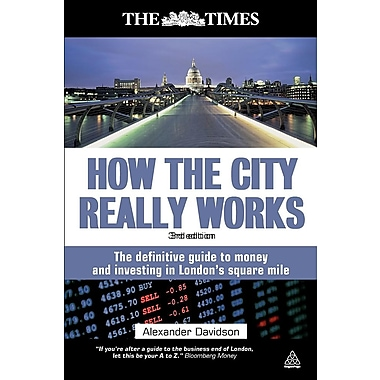How the City Really Works: The Definitive Guide to Money and Investing in London's Square Mile
