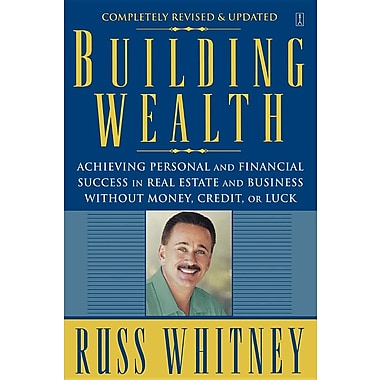 Building Wealth: Achieving Personal and Financial Success in Real Estate and Business Without Money, Credit, or Luck