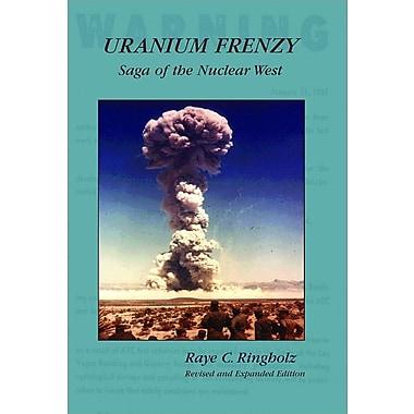 Uranium Frenzy: Saga of the Nuclear West
