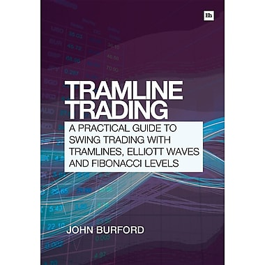 Tramline Trading: A Practical Guide to Swing Trading with Tramlines, Elliott Wave and Fibonacci Levels