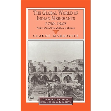 The Global World of Indian Merchants, 1750 1947: Traders of Sind from Bukhara to Panama
