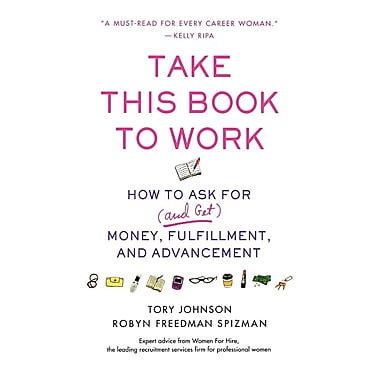 Take This Book to Work: How to Ask for (and Get) Money, Fulfillment, and Advancement