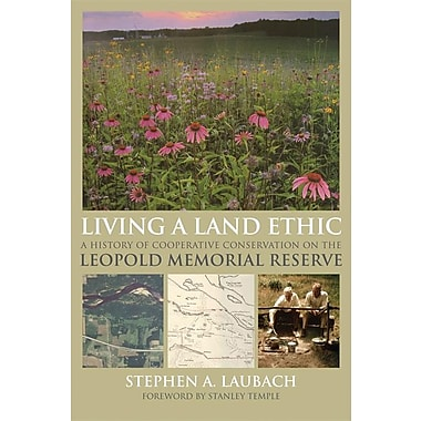 Living a Land Ethic: A History of Cooperative Conservation on the Leopold Memorial Reserve