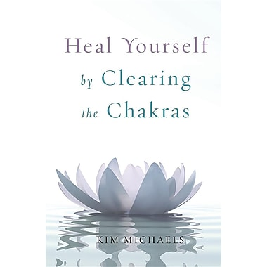 Heal Yourself by Clearing the Chakras