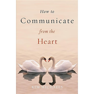 How to Communicate from the Heart