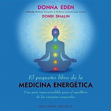 El Pequeno Libro de la Medicina Energetica = The Little Book of Energie Medicine