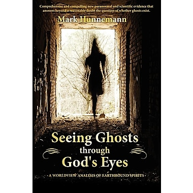 Seeing Ghosts Through God's Eyes: A Worldview Analysis of Earthbound Spirits