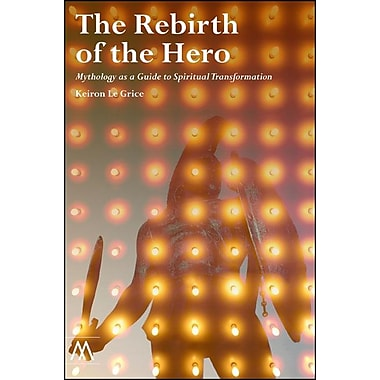 The Rebirth of the Hero: Mythology as a Guide to Spiritual Transformation