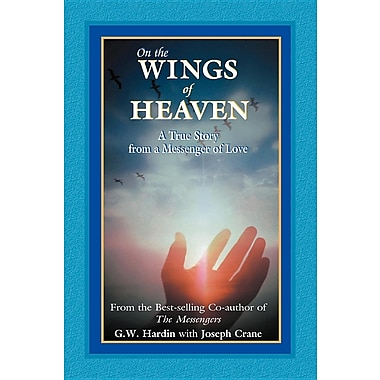 On the Wings of Heaven: A True Story from a Messenger of Love