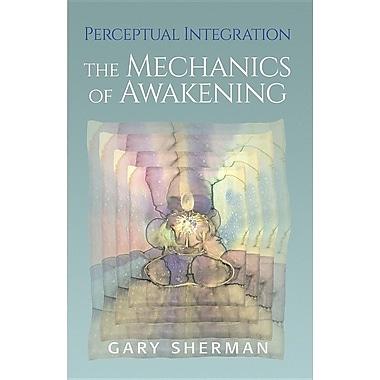 Perceptual Integration: The Mechanics of Awakening