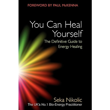 You Can Heal Yourself: The Definitive Guide to Energy Healing