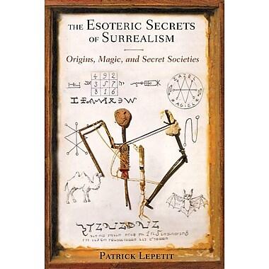 The Esoteric Secrets of Surrealism: Origins, Magic, and Secret Societies